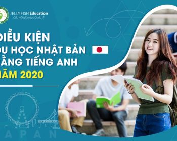 ĐIỀU KIỆN DU HỌC NHẬT BẢN HỆ TIẾNG ANH 2020